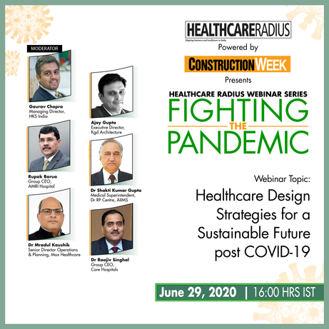 Healthcare Design Strategies for a Sustainable Future post COVID-19', Dr Shakti Kumar Gupta, Rupak Barua, Ajay Gupta, Gaurav Chopra, Dr Mradul Kaushik, Dr Raajiv Singhal, 'Fighting the Pandemic' webinar series